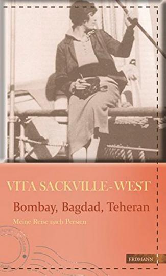 Bombay, Bagdad, Teheran. Meine Reise nach Persien.