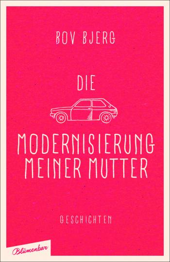 Bov Bjerg. Die Modernisierung meiner Mutter. Geschichten.