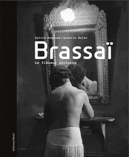 Brassaï - Flaneur durch das nächtliche Paris.