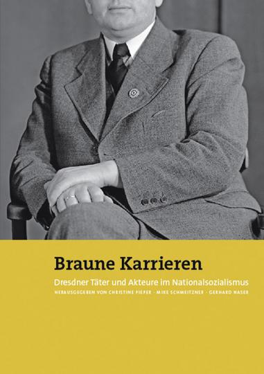 Braune Karrieren. Dresdner Täter und Akteure im Nationalsozialismus.