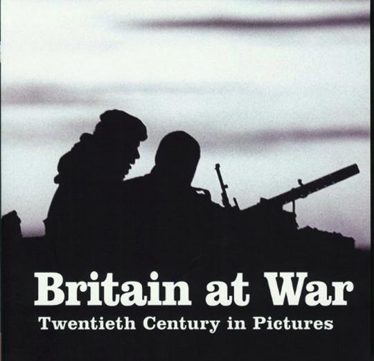 Britain at War. Großbritannien im Krieg. Das 20. Jh. in Bildern.