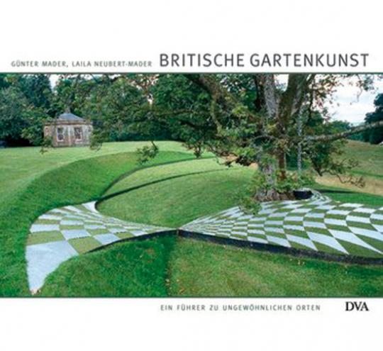 Britische Gartenkunst. Ein Führer zu ungewöhnlichen Orten.