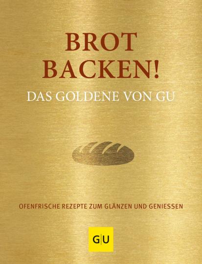 Brot backen! Ofenfrische Rezepte zum Glänzen und Genießen. Das Goldene von GU.