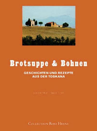 Brotsuppe & Bohnen. Geschichten und Rezepte aus der Toskana.