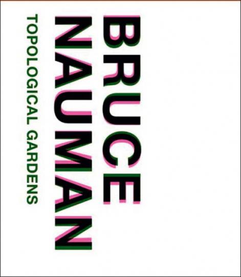 Bruce Nauman. Topological Gardens.