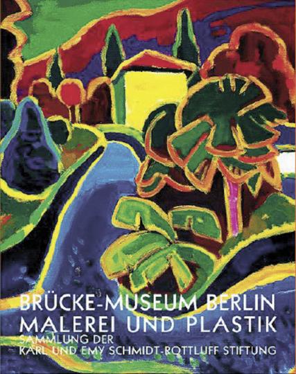Brücke-Museum Berlin Malerei und Plastik. Sammlung der Karl und Emy Schmidt-Rottluff Stiftung.