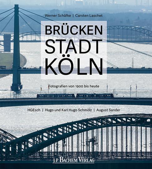 Brückenstadt Köln. Fotografien von 1900 bis heute.