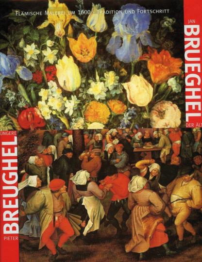Brueghel. Flämische Malerei um 1600. Tradition und Fortschritt.