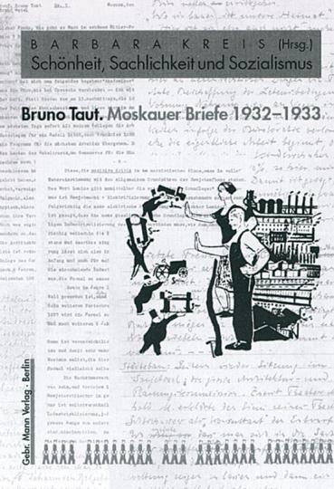 Bruno Taut. Moskauer Briefe 1932-1933. Schönheit, Sachlichkeit und Sozialismus