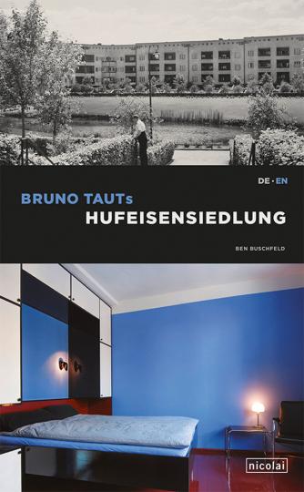 Bruno Tauts Hufeisensiedlung. UNESCO-Welterbe-Siedlung der Berliner Moderne.