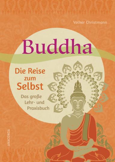Buddha. Die Reise zum Selbst. Das große Lehr- und Praxisbuch.