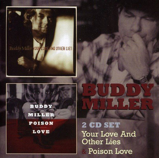 Buddy Miller. Your Love And Other Lies / Poison Love. 2 CDs.