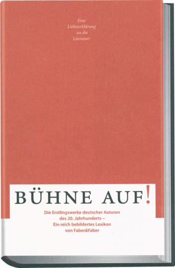 Bühne auf! Erstlingswerke deutscher Autoren des 20. Jahrhunderts. Ein bebildertes Lexikon.