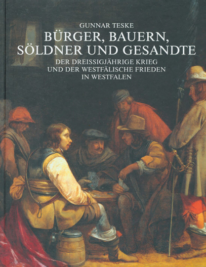 Bürger, Bauern, Söldner und Gesandte. Der Dreißigjährige Krieg und der Westfälische Frieden in Westfalen.