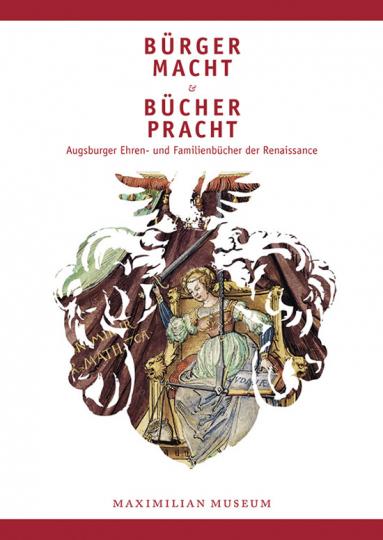 Bürgermacht & Bücherpracht. Augsburger Ehren- und Familienbücher der Renaissance.