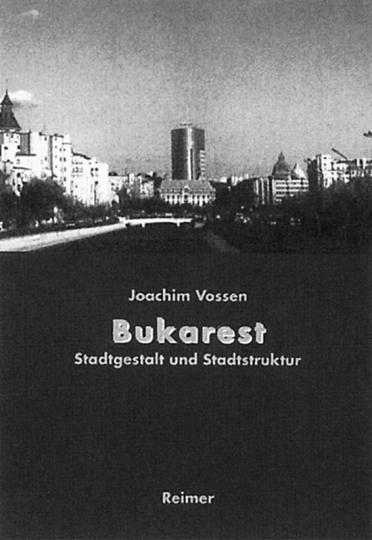 Bukarest - Die Entwicklung des Stadtraums von den Anfängen bis zur Gegenwart