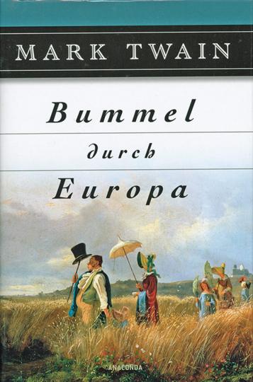Mark Twain. Bummel durch Europa.