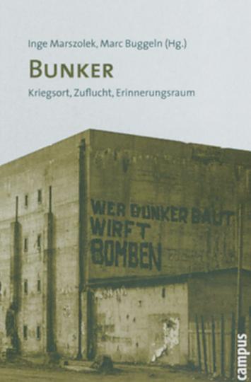 Bunker. Kriegsort, Zuflucht, Erinnerungsraum.