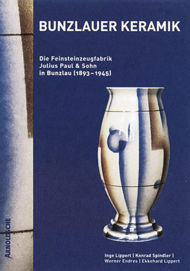 Bunzlauer Keramik - Die Feinsteinzeugfabrik Julius Paul & Sohn in Bunzlau 1893-1945