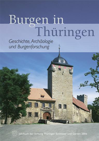 Burgen in Thüringen. Geschichte, Archäologie und Burgenforschung. Jahrbuch der Stiftung Thüringer Schlösser und Gärten 2006.
