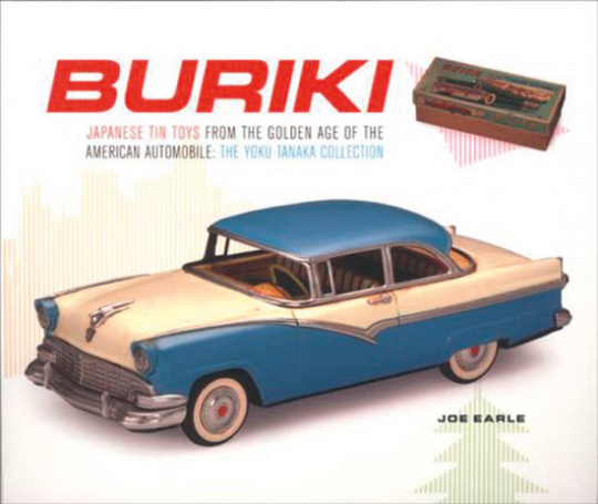 Buriki. Japanese Tin Toys from the Golden Age of American Automobile.