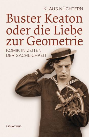 Buster Keaton oder die Liebe zur Geometrie. Komik in Zeiten der Sachlichkeit.