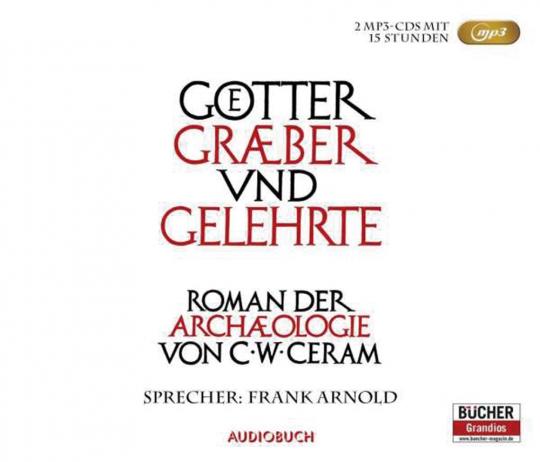 C.W. Ceram. Götter, Gräber und Gelehrte. Roman der Archäologie. Sonderausgabe. 2 MP3-CDs.