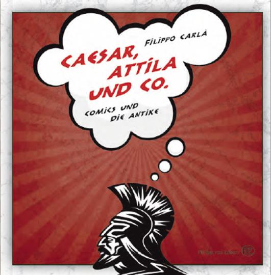 Caesar, Attila & Co. Comics und die Antike.