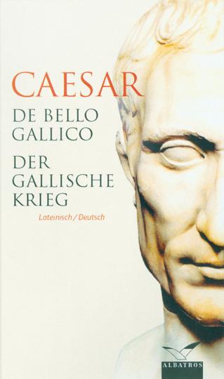 Caesar. De Bello Gallico. Der Gallische Krieg.