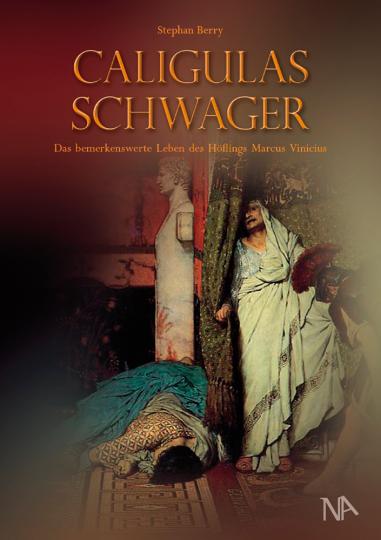Caligulas Schwager. Das bemerkenswerte Leben des Höflings Marcus Vinicius.