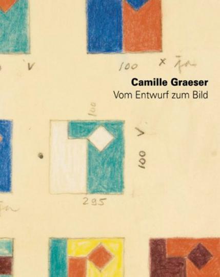 Camille Graeser. Vom Entwurf zum Bild. Entwurfszeichnungen und Ideenskizzen 1938 bis 1978.