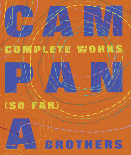 Campana Brothers. Complete Works (So Far). Zeitgenössisches Design aus Brasilien.