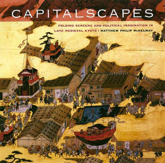 Capitalscapes. Politische Kunst im spätmittelalterlichen Kyoto.