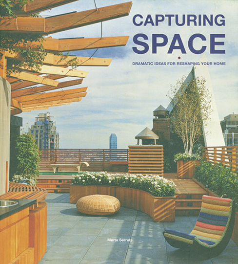Capturing Space. Dramatic Ideas for Reshaping/ Renovating your Home.