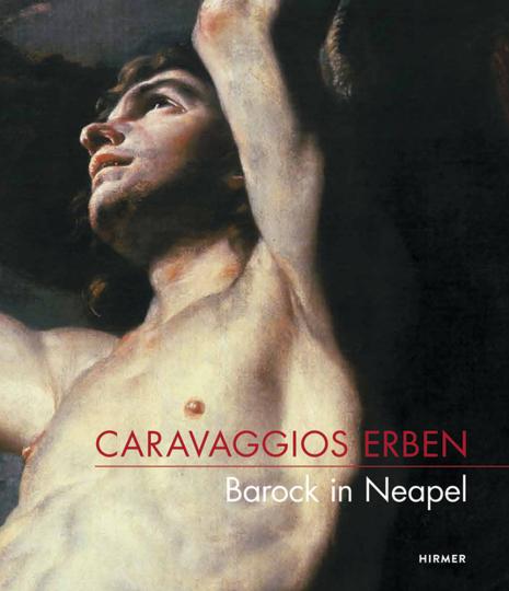 Caravaggios Erben. Barock in Neapel.