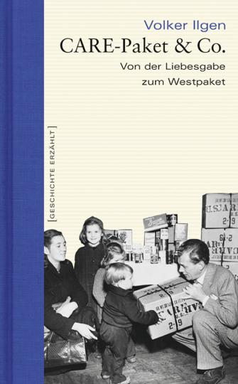 CARE-Paket & Co. Von der Liebesgabe zum Westpaket.