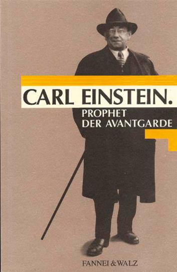 Carl Einstein. Prophet der Avantgarde.