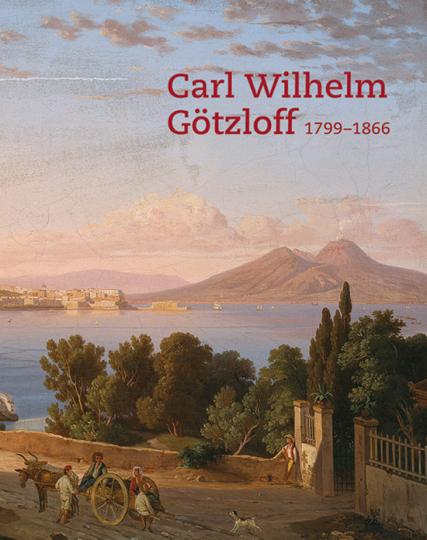 Carl Wilhelm Götzloff (1799-1866). Ein Dresdner Landschaftsmaler am Golf von Neapel.