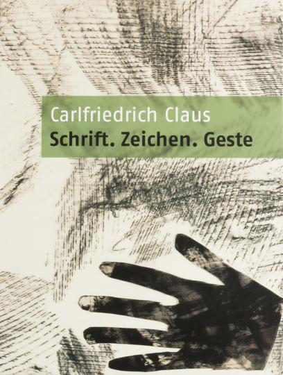 Carlfriedrich Claus. Schrift. Zeichen. Geste.
