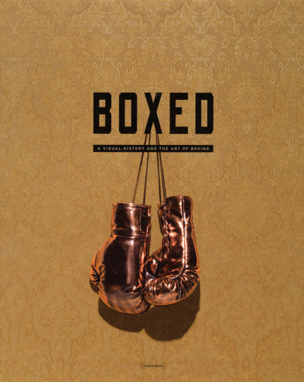 Carlos Rolon. Boxed. A Visual History and the Art of Boxing.