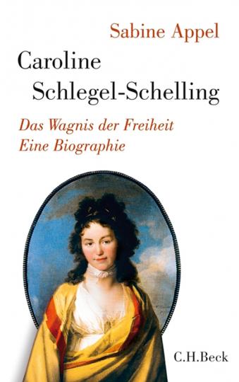 Caroline Schlegel-Schelling. Das Wagnis der Freiheit.