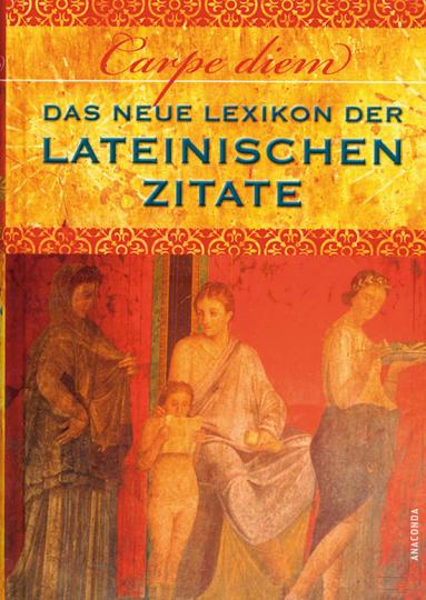Carpe diem. Das neue Lexikon der lateinischen Zitate.