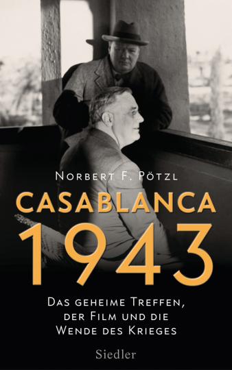 Casablanca 1943. Das geheime Treffen, der Film und die Wende des Krieges.
