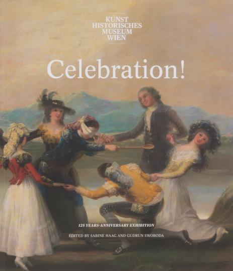 Celebration! Feste feiern! 125 Jahre Jubiläumsausstellung KHM Wien.