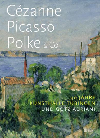 Cézanne, Picasso, Polke & Co. 40 Jahre Kunsthalle Tübingen und Götz Adriani.