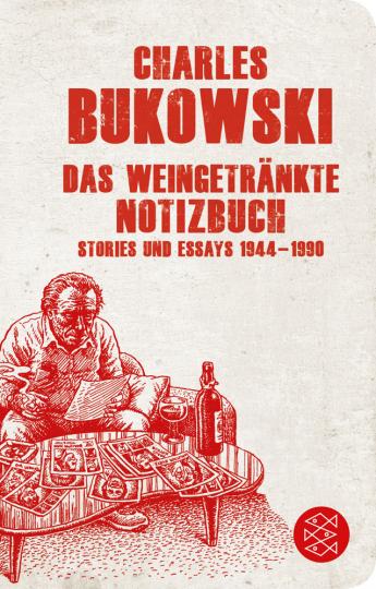 Charles Bukowski. Das weingetränkte Notizbuch. Stories und Essays 1944-1990.