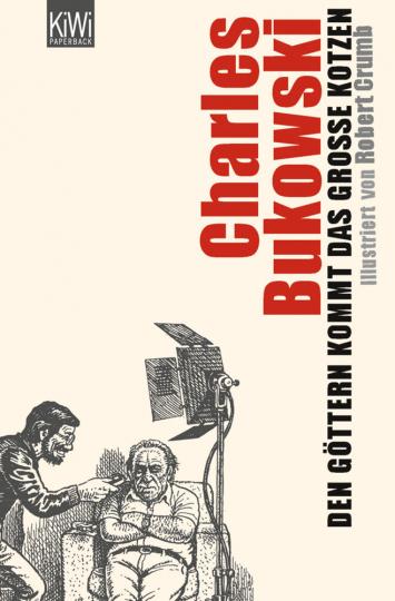 Charles Bukowski. Den Göttern kommt das große Kotzen. Illustriert von Robert Crumb.