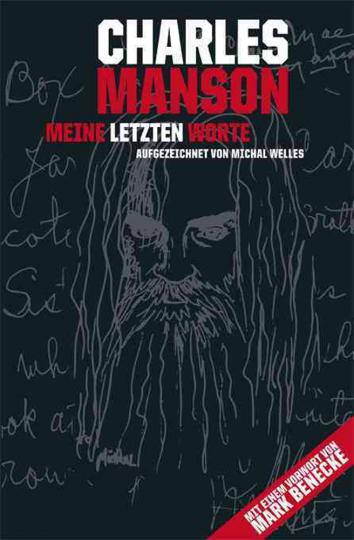 Charles Manson - Meine letzten Worte. Grausame Innenansichten.