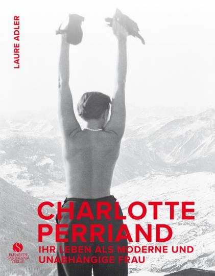 Charlotte Perriand. Ihr Leben als moderne und unabhängige Frau.