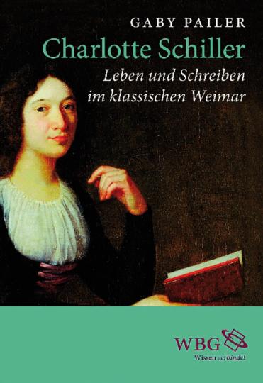 Charlotte Schiller. Leben und Schreiben im klassischen Weimar.